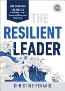The Resilient Leader: Life Changing Strategies To Overcome Today's Turmoil and Tomorrow's Uncertainty