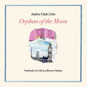 Orphan of the Moon: Notebook of a Girl in a Moscow Station | Spotlight Review