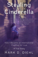Stealing Cinderella: How I Became an International Fugitive for Love