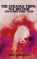 The Strange Thing We Become: And Other Dark Tales