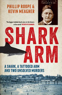 Shark Arm: A Shark, a Tattooed Arm, and Two Unsolved Murders