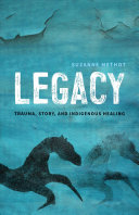 Legacy: Trauma, Story and Indigenous Healing