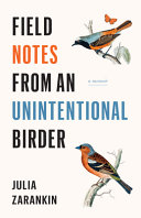 Field Notes from an Unintentional Birder: A Memoir