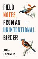 Field Notes from an Unintentional Birder: A Memoir
