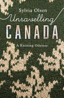 Unravelling Canada: A Knitting Odyssey