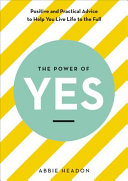 The Power of Yes: Positive and Practical Advice To Help You Live Life to the Full