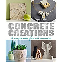 Concrete Creations: 45 Easy-To-Make Gifts and Accessories