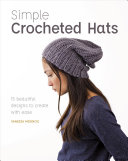 Simple Crocheted Hats: 15 Beautiful Designs To Create with Ease