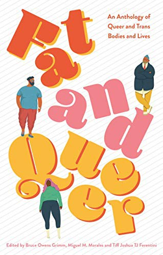 Fat and Queer: An Anthology of Queer and Trans Bodies and Lives