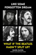 Like Some Forgotten Dream: What If the Beatles Hadn't Split Up?