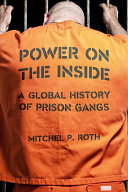 Power on the Inside: A Global History of Prison Gangs