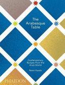 The Arabesque Table: Contemporary Recipes from the Arab World