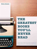The Greatest Books You'll Never Read: Unpublished Masterpieces by the World's Greatest Writers