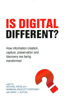 Is Digital Different? How Information Creation, Capture, Preservation and Discovery Are Being Transformed