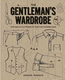 The Gentleman's Wardrobe: Vintage-Style Projects for the Modern Man