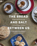The Bread and Salt Between Us: Recipes and Stories from a Syrian Refugee's Kitchen