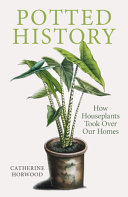 Potted History: How Houseplants Took Over Our Homes