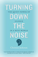 Turning Down the Noise: The Quiet Power of Silence in a Busy World