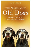 The Wisdom of Old Dogs: Lessons in Life, Love and Friendship