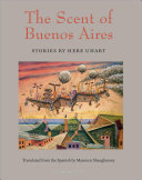 The Scent of Buenos Aires: Stories by Hebe Uhart
