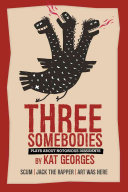 Three Somebodies: Plays About Notorious Dissidents