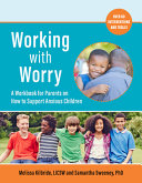 Working with Worry: A Workbook for Parents on How To Support Anxious Children