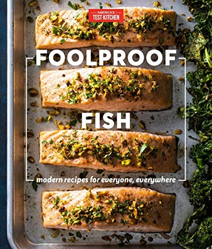 America's Test Kitchen Eds. Foolproof Fish: Modern Recipes for Everyone, Everywhere