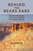 Behind the Bears Ears: Exploring the Cultural and Natural Histories of a Sacred Landscape