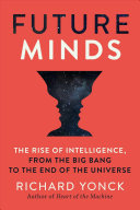 Future Minds: The Rise of Intelligence, from the Big Bang to the End of the Universe