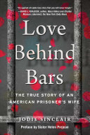 Love Behind Bars: The True Story of an American Prisoner's Wife