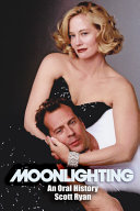 Moonlighting: An Oral History
