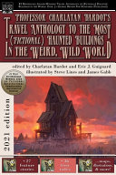 Professor Charlatan Bardot's Travel Anthology to the Most (Fictional) Haunted Buildings in the Weird, Wild World