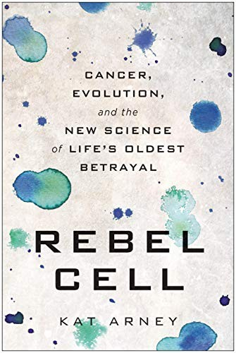 Rebel Cell: Cancer, Evolution, and the New Science of Life's Oldest Betrayal