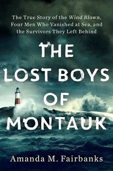 The Lost Boys of Montauk: The True Story of the 'Wind Blown,' Four Men Who Vanished at Sea, and the Survivors They Left Behind