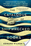 The Catalogue of Shipwrecked Books: Christopher Columbus, His Son, and the Quest To Build the World's Greatest Library