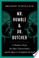 Mr. Humble and Dr. Butcher: A Monkey's Head, the Pope's Neuroscientist, and the Quest To Transplant the Soul