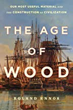 The Age of Wood: Our Most Useful Material and the Construction of Civilization