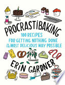 Procrastibaking: 100 Recipes for Getting Nothing Done in the Most Delicious Way Possible