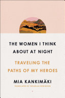 The Women I Think About at Night: Traveling the Paths of My Heroes