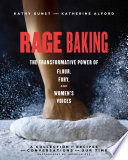Rage Baking: The Transformative Power of Flour, Fury, and Women's Voices (A Cookbook with More Than 50 Recipes)