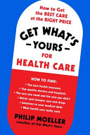 Get What's Yours for Health Care: How To Get the Best Care at the Right Price