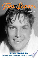 Tom Seaver: A Terrific Life