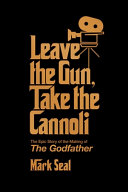 Leave the Gun, Take the Cannoli: The Epic Story of the Making of <i>The Godfather</i>
