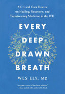 Every Deep-Drawn Breath: A Critical Care Doctor on Healing, Recovery, and Transforming Medicine in the ICU