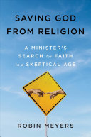 Saving God from Religion: A Minister's Search for Faith in a Skeptical Age