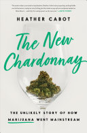 The New Chardonnay: The Unlikely Story of How Marijuana Went Mainstream