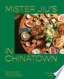 Mister Jiu's in Chinatown: Recipes and Stories from the Birthplace of Chinese American Food