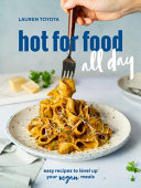 Hot for Food All Day: Easy Recipes to Level Up Your Vegan Meals
