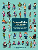 Demystifying Disability: What To Know, What To Say, and How To Be an Ally