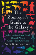 The Zoologist's Guide to the Galaxy: What Animals on Earth Reveal about Aliens–And Ourselves